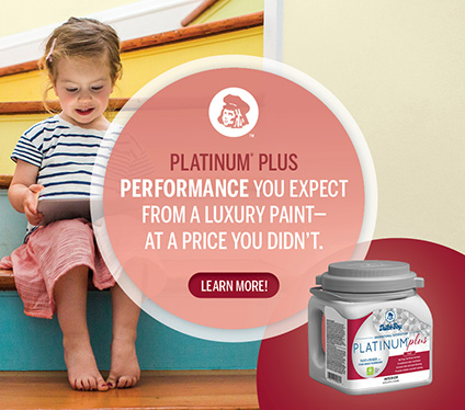 Platinum® Plus: Performance you expect from a luxury paint—at a price you didn't. Learn more!